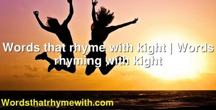 Words that rhyme with kight | Words rhyming with kight