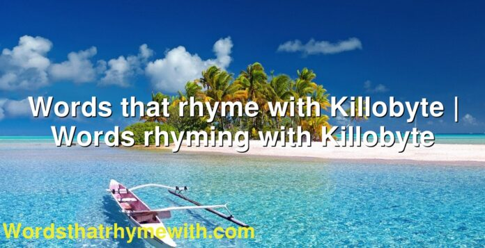 Words that rhyme with Killobyte | Words rhyming with Killobyte