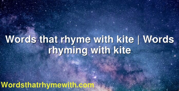 Words that rhyme with kite | Words rhyming with kite