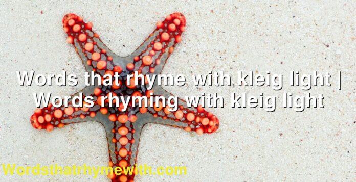 Words that rhyme with kleig light | Words rhyming with kleig light