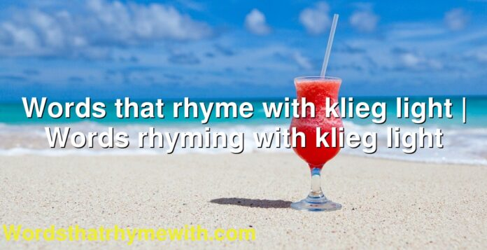 Words that rhyme with klieg light   Words rhyming with klieg light
