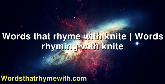 Words that rhyme with knite | Words rhyming with knite