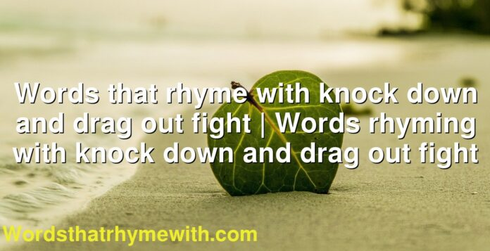 Words that rhyme with knock down and drag out fight   Words rhyming with knock down and drag out fight