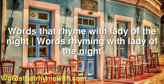 Words that rhyme with lady of the night | Words rhyming with lady of the night
