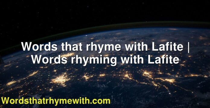 Words that rhyme with Lafite | Words rhyming with Lafite
