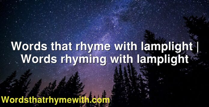 Words that rhyme with lamplight | Words rhyming with lamplight