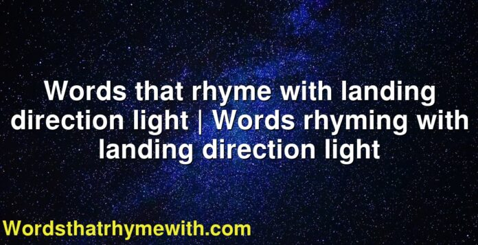 Words that rhyme with landing direction light | Words rhyming with landing direction light