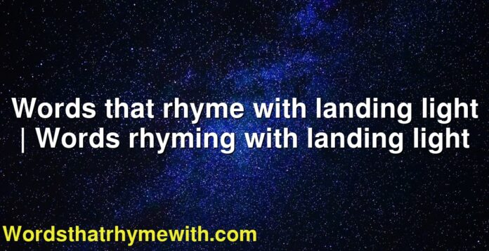 Words that rhyme with landing  light | Words rhyming with landing  light