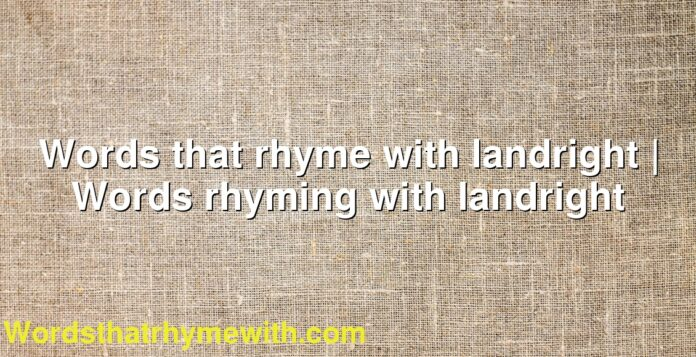 Words that rhyme with landright | Words rhyming with landright