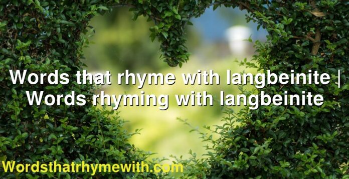 Words that rhyme with langbeinite | Words rhyming with langbeinite