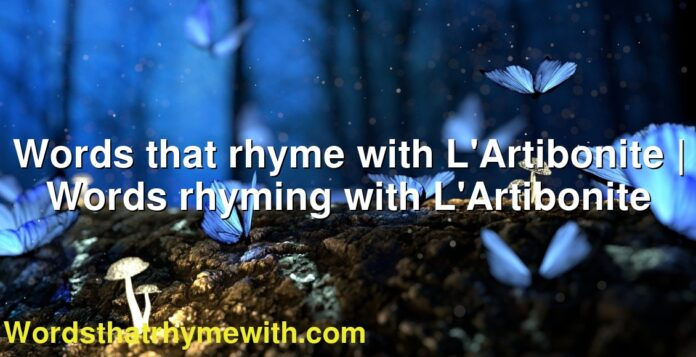 Words that rhyme with L'Artibonite | Words rhyming with L'Artibonite