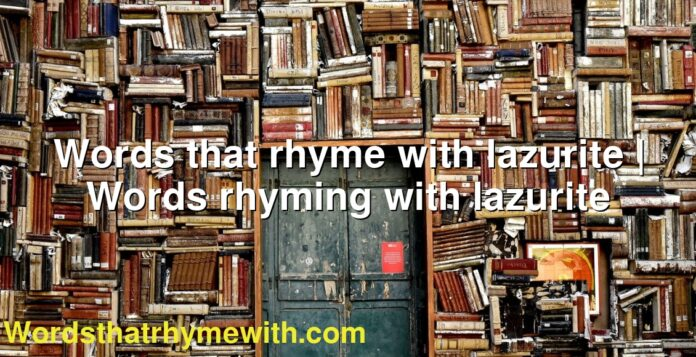 Words that rhyme with lazurite | Words rhyming with lazurite