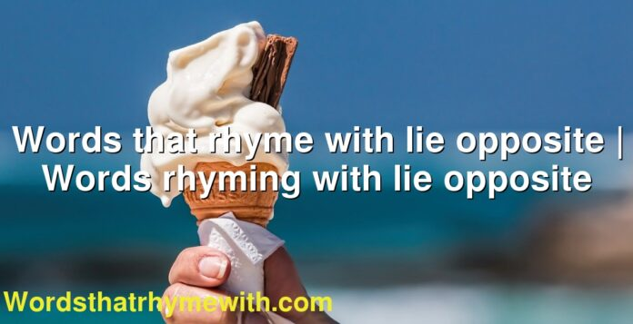 Words that rhyme with lie opposite | Words rhyming with lie opposite