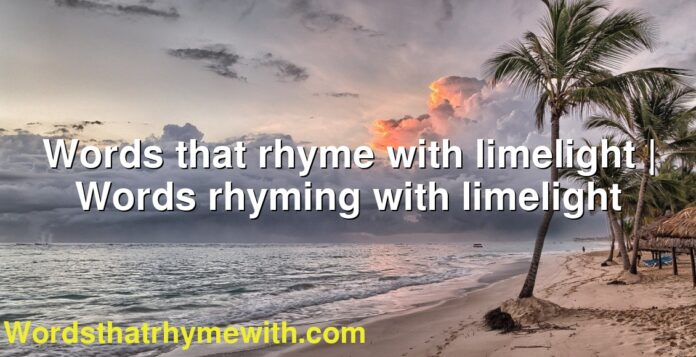 Words that rhyme with limelight | Words rhyming with limelight