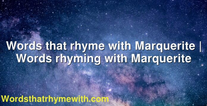 Words that rhyme with Marquerite | Words rhyming with Marquerite