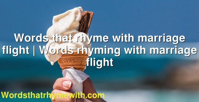Words that rhyme with marriage flight | Words rhyming with marriage flight