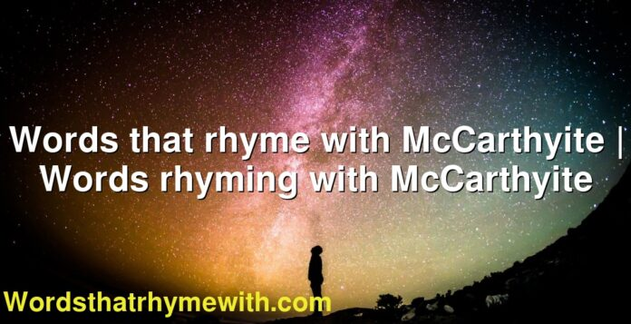 Words that rhyme with McCarthyite | Words rhyming with McCarthyite